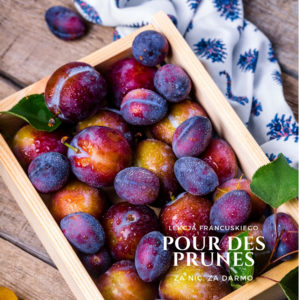 Dlaczego Francuzi mówią: pour des prunes, by powiedzieć że coś zdało się na nic.
