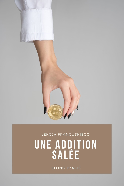 Nauka francuskiego: Skąd wzięło się wyrażenie słono płacić: une addition salée.