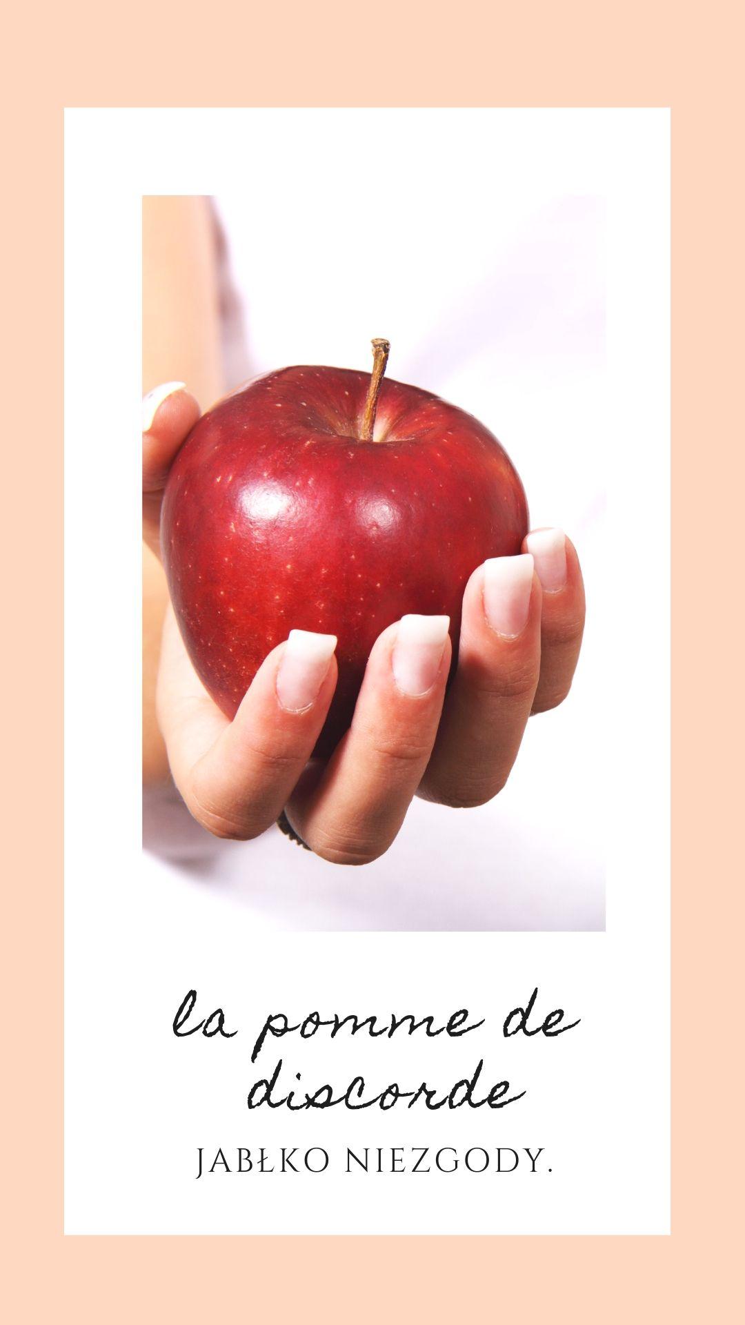Dlaczego Francuzi mówią: jabłko niezgody – la pomme de discorde?