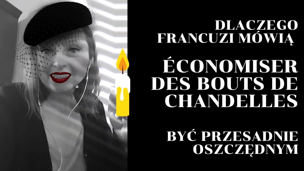 Dlaczego po francusku mówimy o kimś, kto jest przesadnie oszczędny, że oszczędza nawet na ogarkach świeczek? économiser des bouts de chandelles.