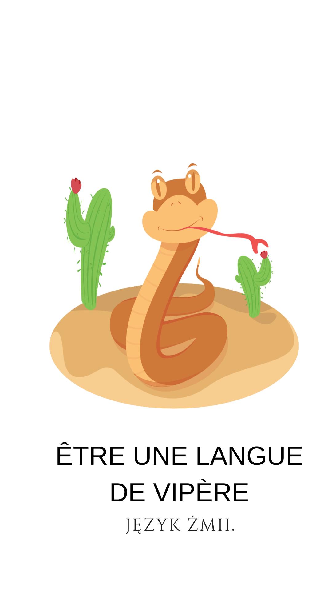 język żmii Każdy zna - ma taką życzliwą inaczej koleżankę w pracy.... être une langue de vipère