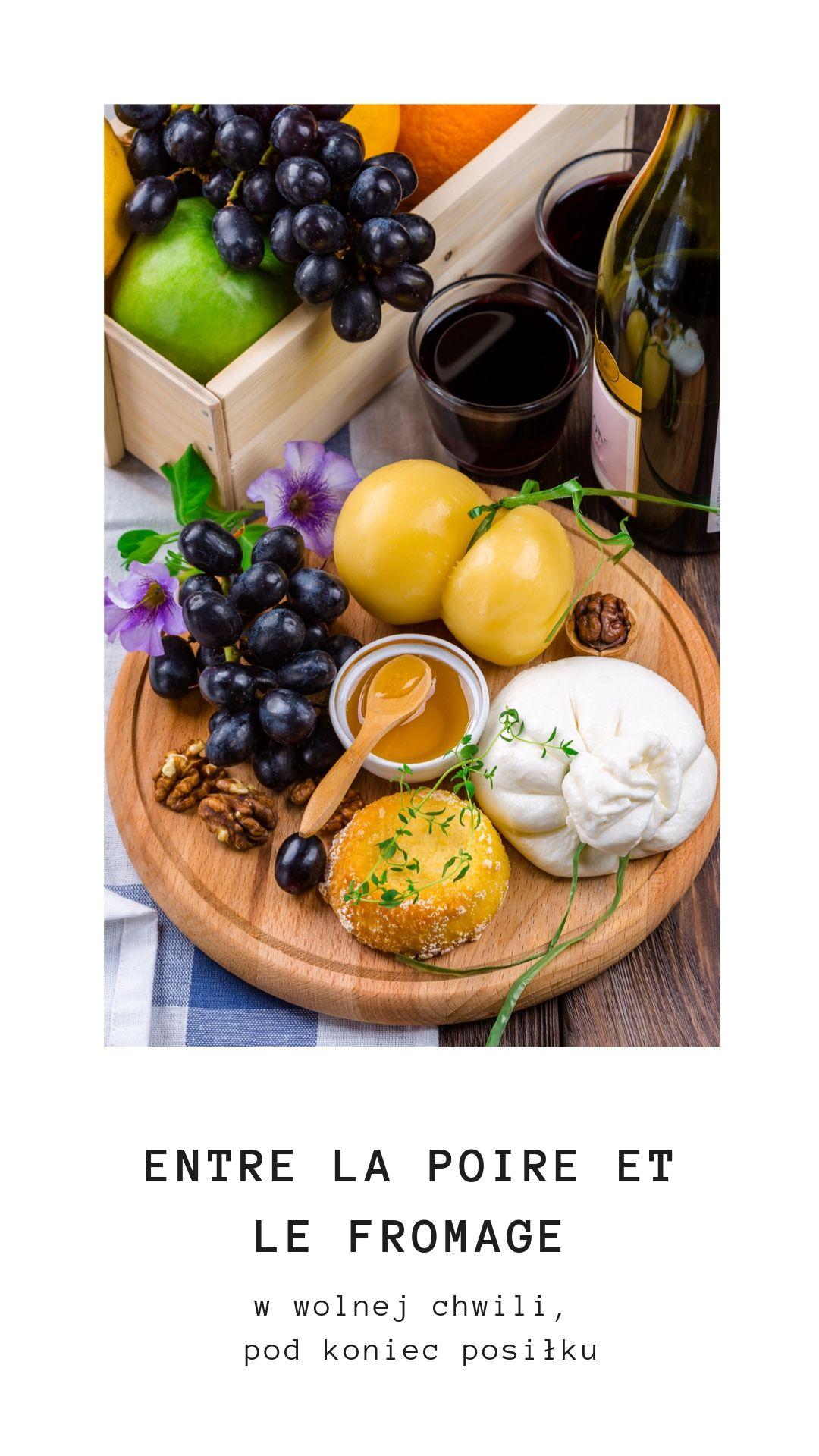 entre la poire et le fromage - czyli: między gruszką i serem, w wolnej chwili, pod koniec posiłku...
