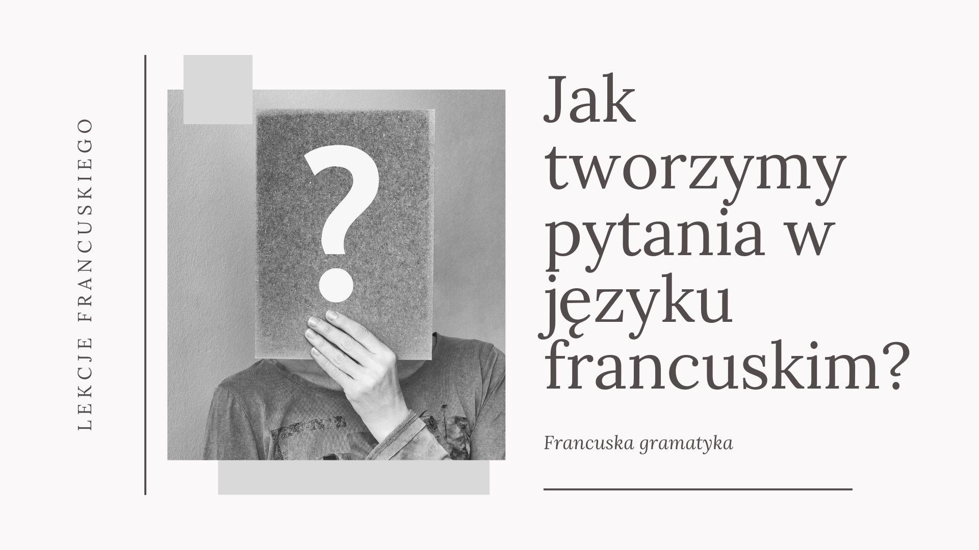 Jak tworzymy pytania w języku francuskim?