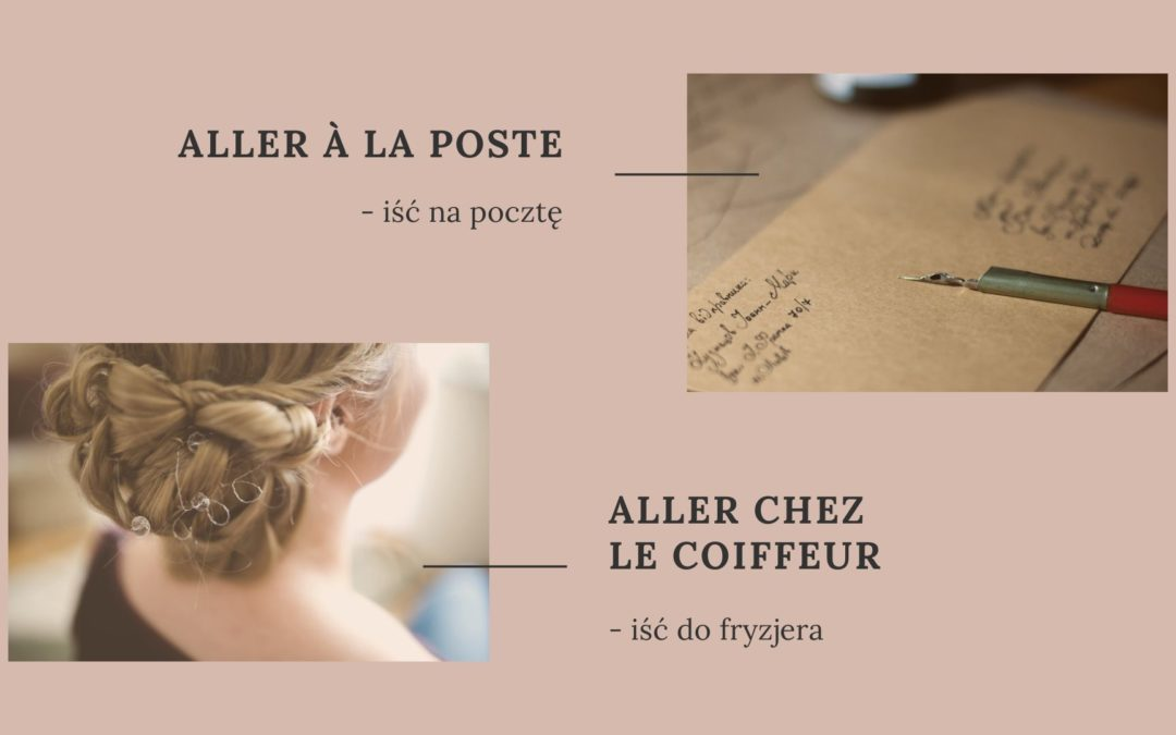 Dlaczego mówimy po francusku: aller à la poste / aller chez le coiffeur – iść na pocztę, ale iść do fryzjera?