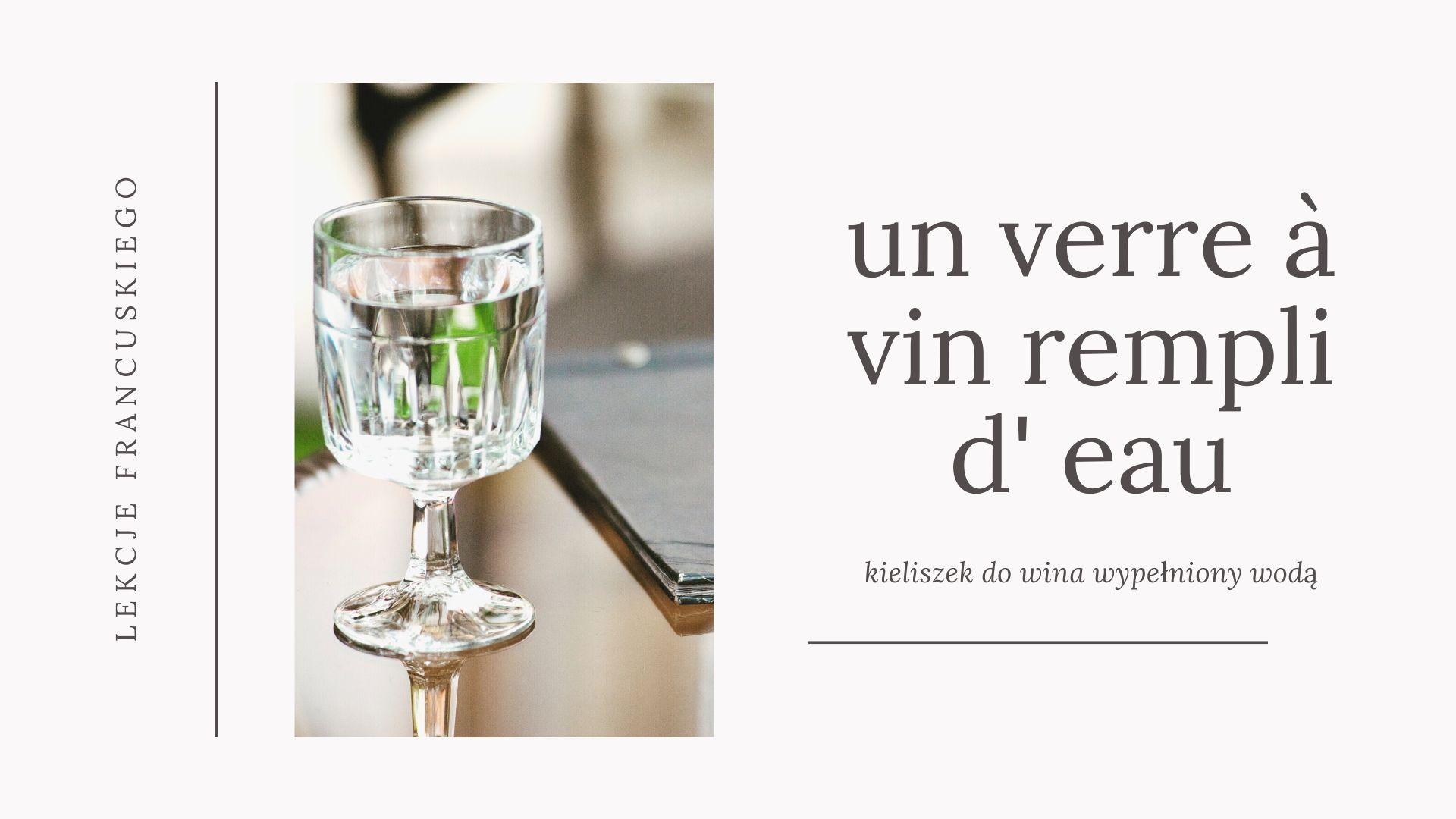 Kiedy mówimy po francusku: un verre à vin, a kiedy un verre de vin, czyli kieliszek do wina versus kieliszek z winem.
