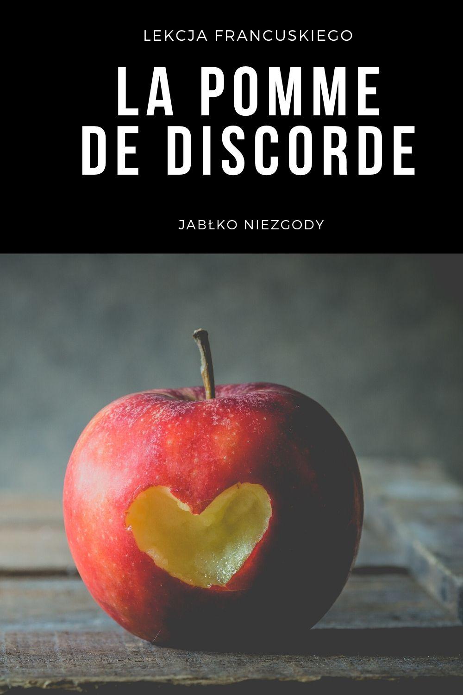 Dlaczego Francuzi mówią: jabłko niezgody - la pomme de discorde?
