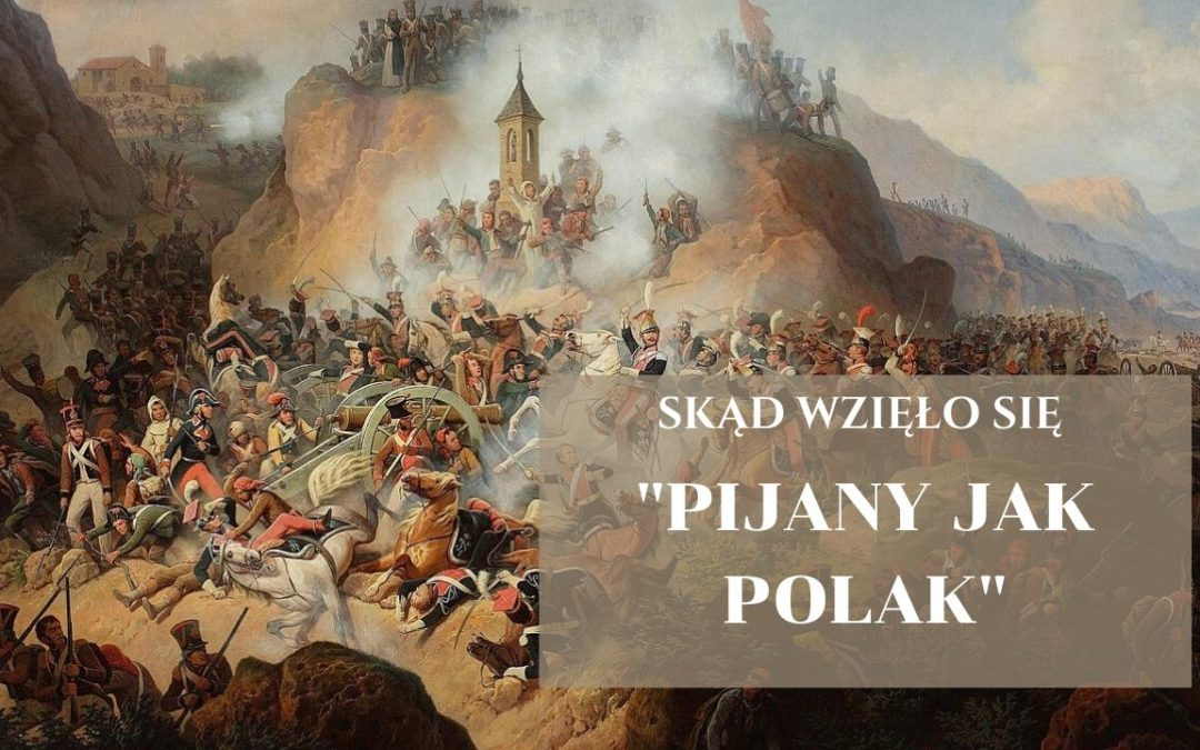 saoul comme un Polonais – pić jak Polak. Istnieje kilka mniej lub bardziej wiarygodnych historii na temat tego, skąd wzięło się to wyrażenie. Sięga ono jeszcze czasów wojen napoleońskich, kiedy mężnie walczyliśmy u boku Napoleona, zadziwiając swoją brawurą inne narody. boire/être saoul comme un Polonais - wypić jak Polak / być pijanym jak Polak Co wcale nie znaczy wypić za dużo, ale umieć wypić: wypić w taki sposób, żeby nie stracić koordynacji ruchowej i kontroli nad swoim organizmem. Wyrażenie odnwołuje się do trwającej raptem 8 minut, a jakże mocno zakorzenionej w historii, słynnej szarży polskich szwoleżerów w wąwozie pod Somosierrą. W listopadzie 1808 r. wojska napoleońskie zatrzymały się przy wąwozie Somosierra, gdzie ostatni bastion hiszpański, broniony przez