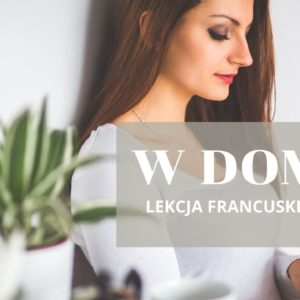 Lekcja francuskiego: W domu – à La Maison. Porcja podstawowego słownictwa.