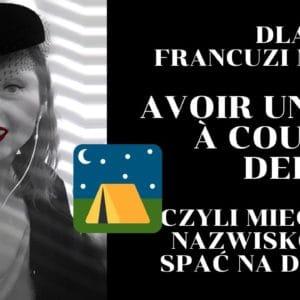 Dlaczego Francuzi mówią mieć takie nazwisko, żeby spać na dworze –  avoir un nom à coucher dehors?