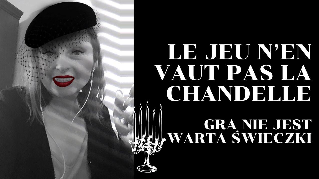 gra nie jest warta świeczki – Le jeu n'en vaut pas la chandelle…..