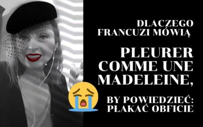 Dlaczego Franuzi mówią: pleurer comme une madeleine, by powiedzieć: płakać obficie