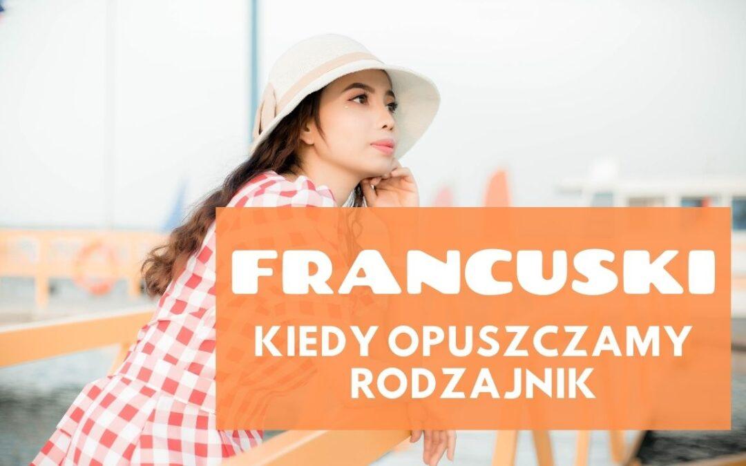 KURS FRANCUSKIE RODZAJNIKI Kiedy opuszczamy rodzajnik w języku francuskim?